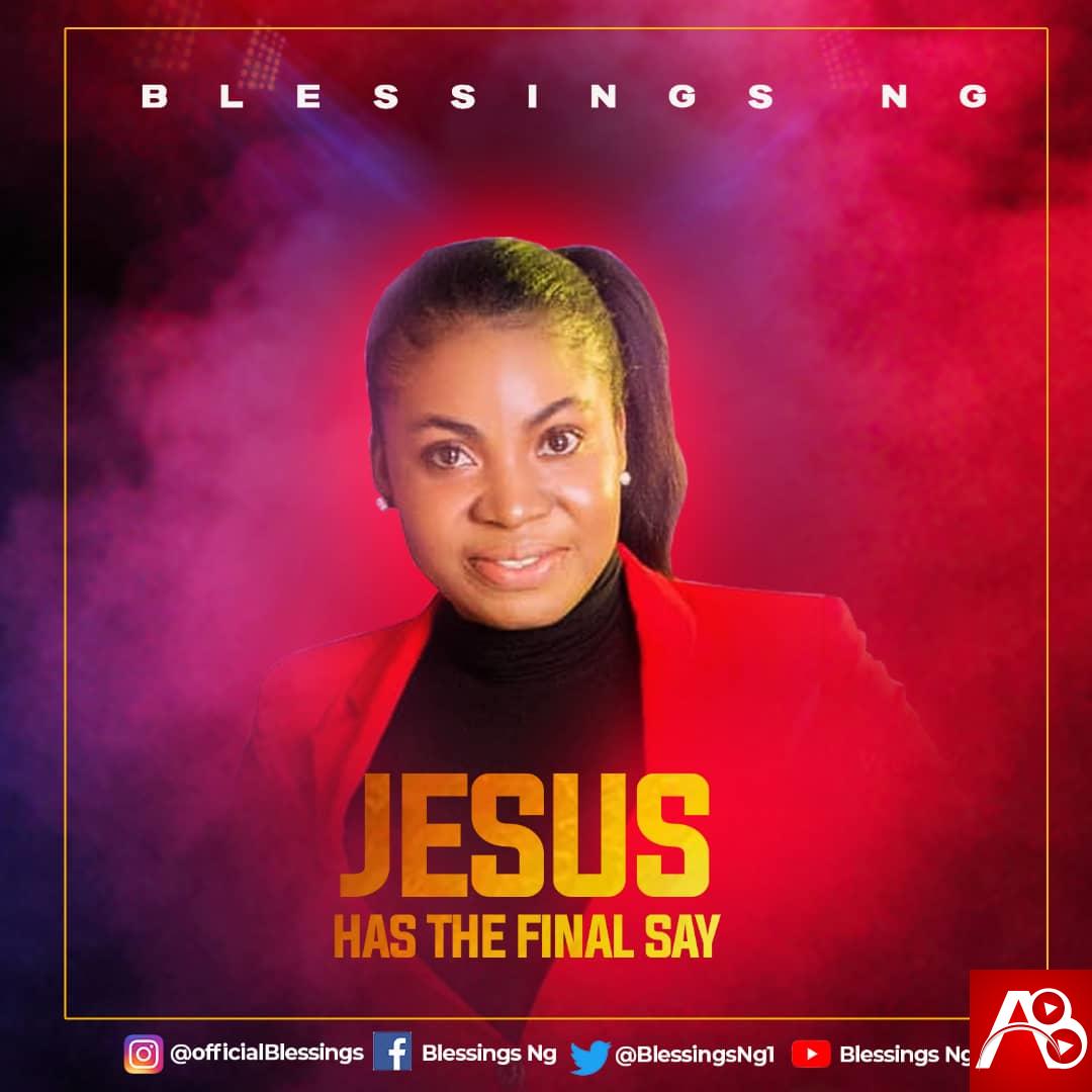 Blessings Ng Jesus Has The Final Say