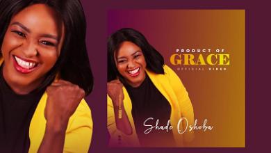 Shade Oshoba Product Of Grace Video