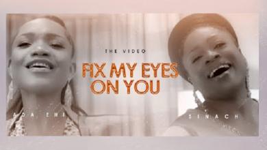 Video Ada Ehi Fix My Eyes On You Ft Sinach