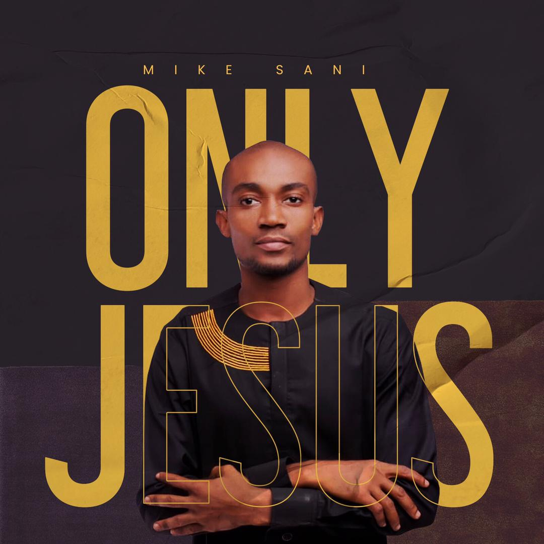 Mike Sani Only Jesus